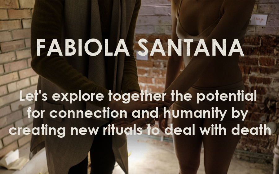 Fabiola Santana: Houses of Decay - An Intervention - Let's explore together the potential for connection and humanity by creating new rituals to deal with death