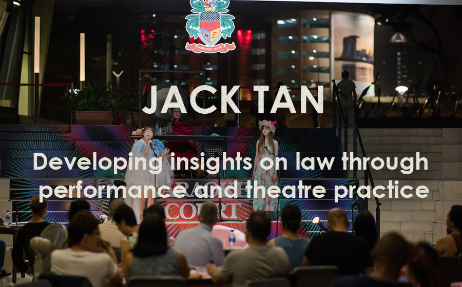 Jack Tan: Law In The Limelight - Developing insights on law through performance and theatre practice