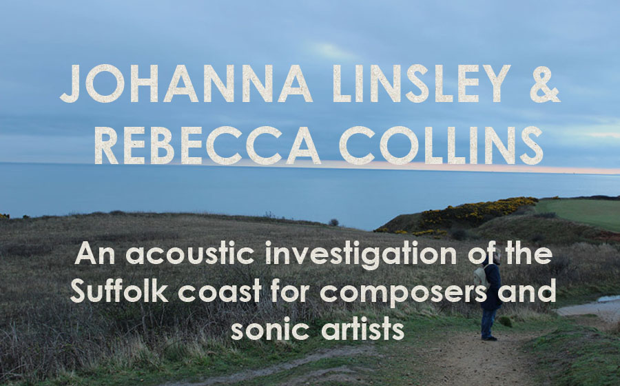 Johanna Linsley & Rebecca Collins: The Felixstowe Affair - a sonic detective story - An acoustic investigation of the Suffolk coast for composers and sonic artists
