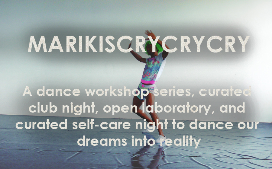 Marikiscrycrycry: THE T R A P LAB - A dance workshop series, curated club night, open laboratory, and curated self-care night to dance our dreams into reality