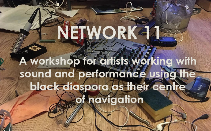 Network 11: Sounding In, Sounding Out 2.0 - A workshop for artists working with sound and performance using the black diaspora as their centre of navigation