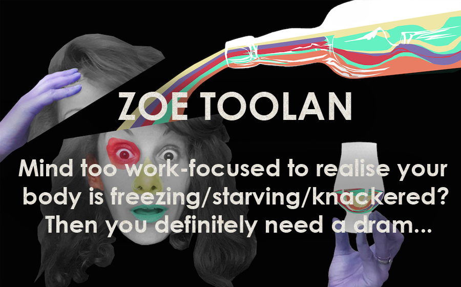 Zoe Toolan: Whisky - the 'spiritual' art of getting an artist out of their head - Mind too work-focused to realise your body is freezing/starving/knackered? Then you definitely need a dram...